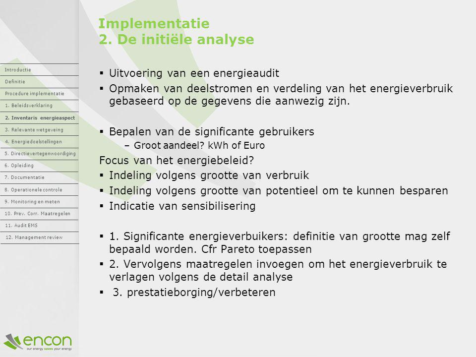 Implementatie 2. De initiële analyse  Uitvoering van een energieaudit  Opmaken van deelstromen en verdeling van het energieverbruik gebaseerd op de