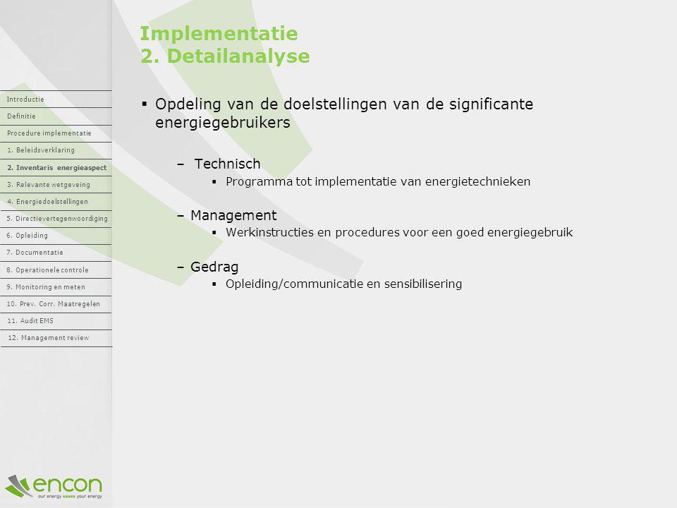 Implementatie 2. Detailanalyse  Opdeling van de doelstellingen van de significante energiegebruikers – Technisch  Programma tot implementatie van en