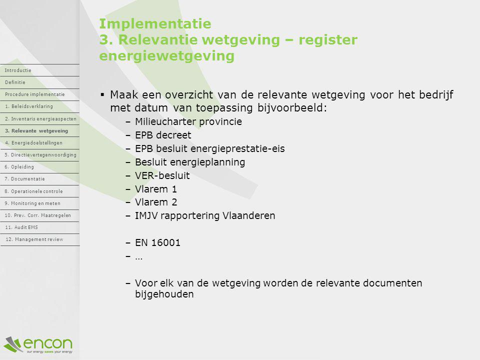Implementatie 3. Relevantie wetgeving – register energiewetgeving  Maak een overzicht van de relevante wetgeving voor het bedrijf met datum van toepa