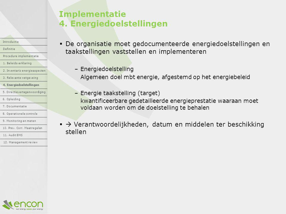 Implementatie 4. Energiedoelstellingen  De organisatie moet gedocumenteerde energiedoelstellingen en taakstellingen vaststellen en implementeren –Ene
