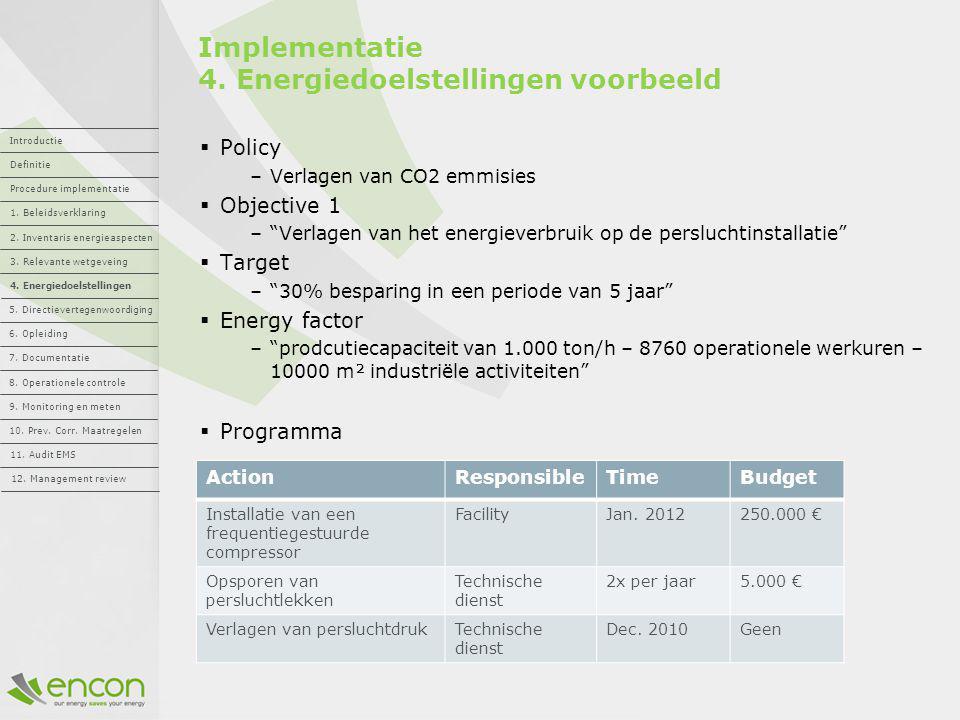"""Implementatie 4. Energiedoelstellingen voorbeeld  Policy –Verlagen van CO2 emmisies  Objective 1 –""""Verlagen van het energieverbruik op de persluchti"""