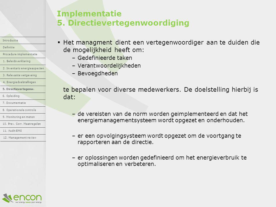 Implementatie 5. Directievertegenwoordiging  Het managment dient een vertegenwoordiger aan te duiden die de mogelijkheid heeft om: –Gedefinieerde tak