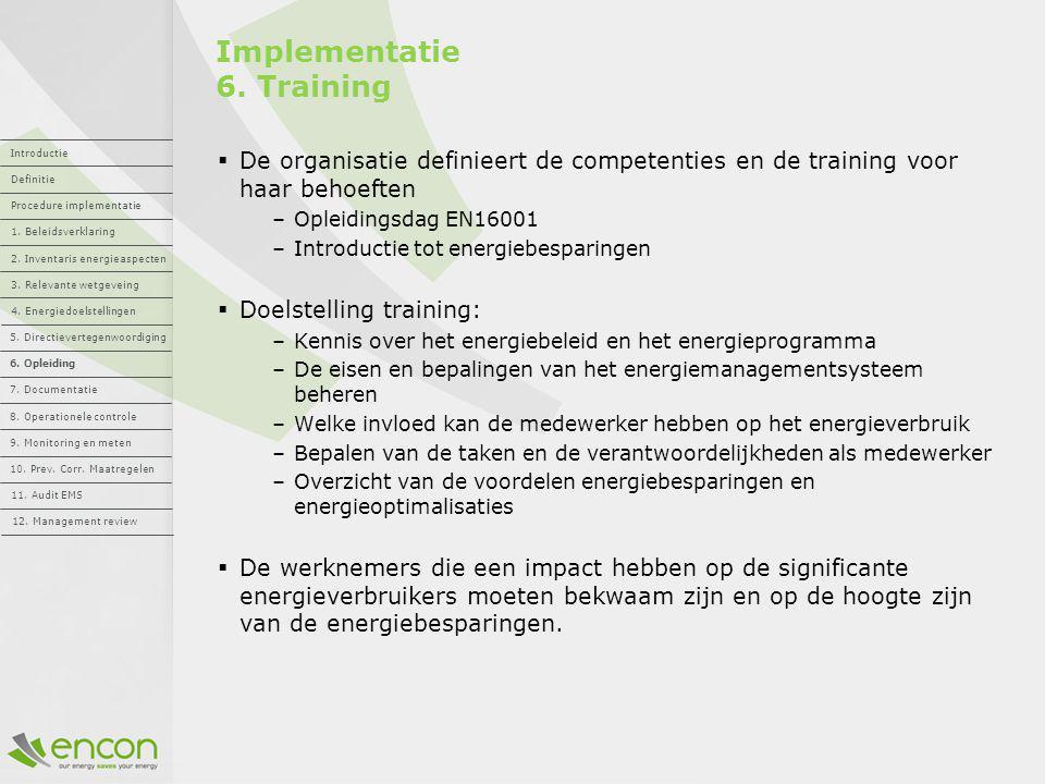 Implementatie 6. Training  De organisatie definieert de competenties en de training voor haar behoeften –Opleidingsdag EN16001 –Introductie tot energ