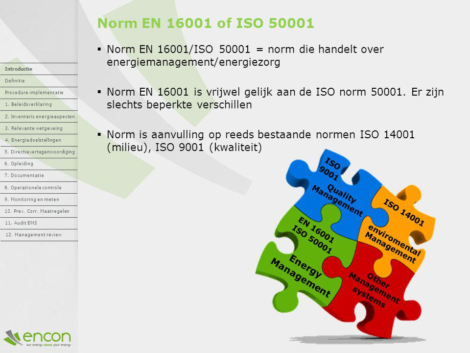 Definitie EN 16001 - ISO 50001 EN 16001  The overal aim of this European standard is to help organisations establish the systems and processes to improve energy efficiency.