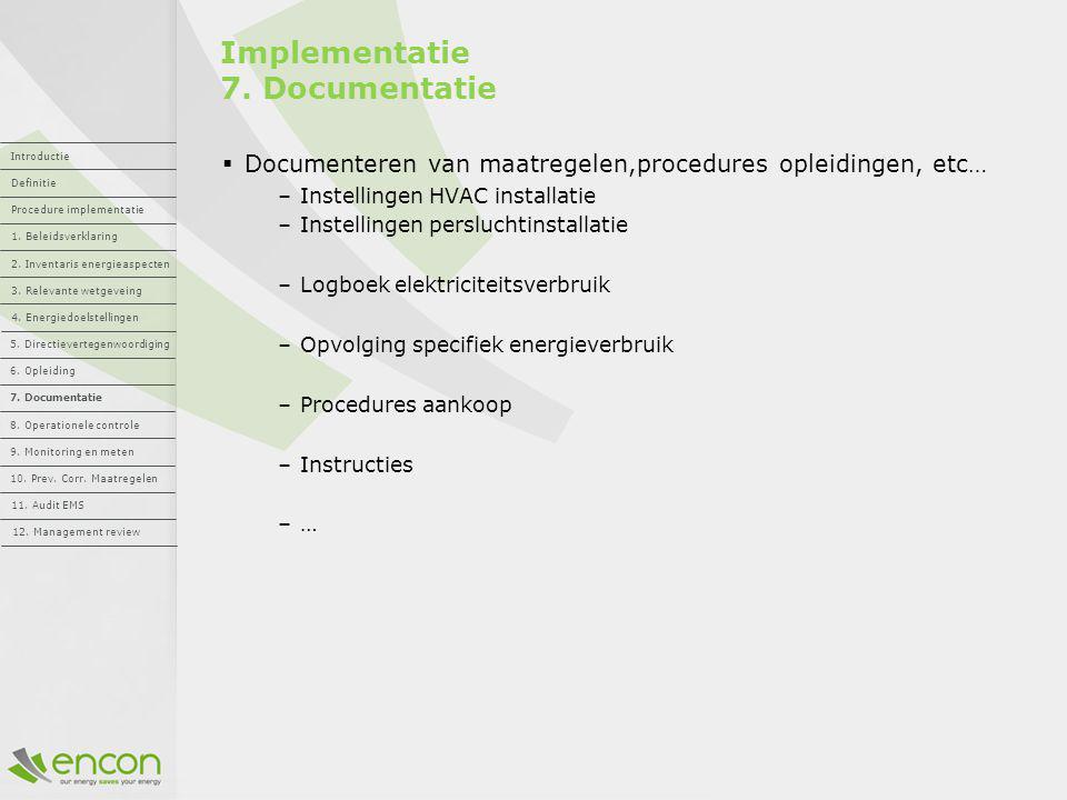 Implementatie 7. Documentatie  Documenteren van maatregelen,procedures opleidingen, etc… –Instellingen HVAC installatie –Instellingen persluchtinstal