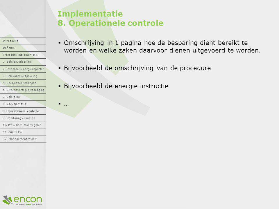 Implementatie 8. Operationele controle  Omschrijving in 1 pagina hoe de besparing dient bereikt te worden en welke zaken daarvoor dienen uitgevoerd t