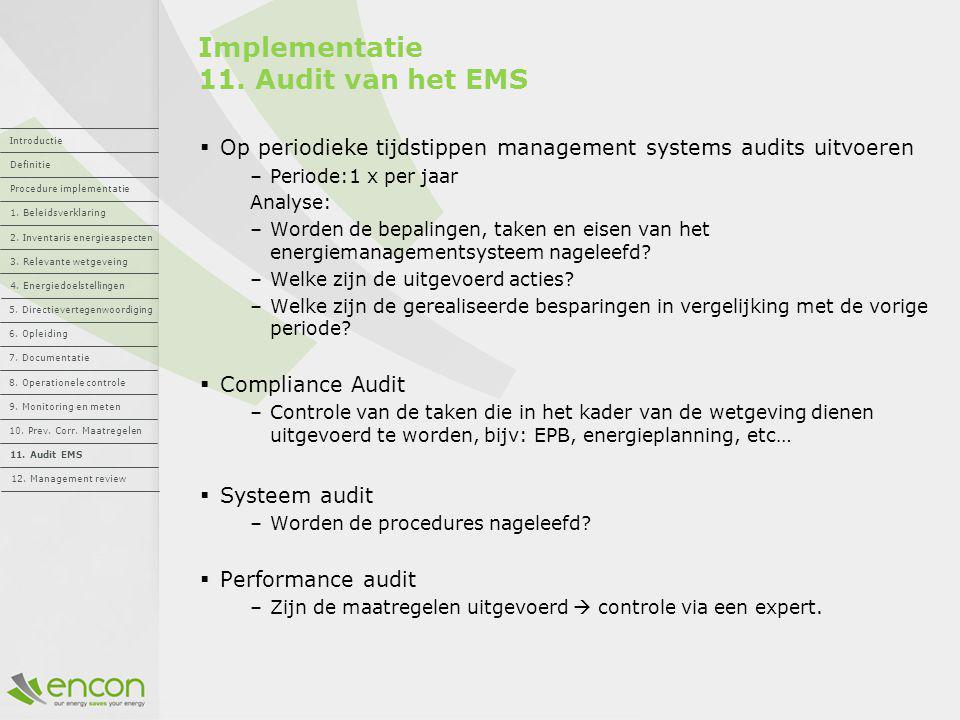 Implementatie 11. Audit van het EMS  Op periodieke tijdstippen management systems audits uitvoeren –Periode:1 x per jaar Analyse: –Worden de bepaling