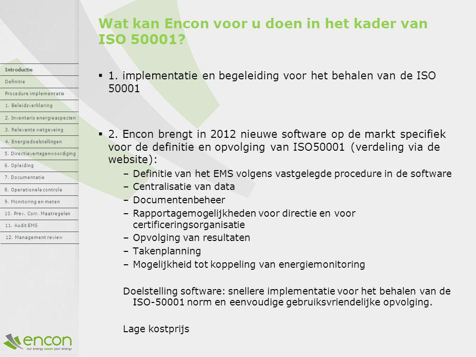 Wat kan Encon voor u doen in het kader van ISO 50001?  1. implementatie en begeleiding voor het behalen van de ISO 50001  2. Encon brengt in 2012 ni