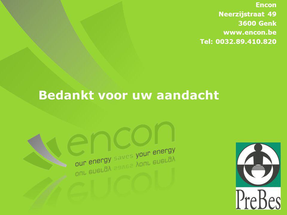 Bedankt voor uw aandacht Encon Neerzijstraat 49 3600 Genk www.encon.be Tel: 0032.89.410.820