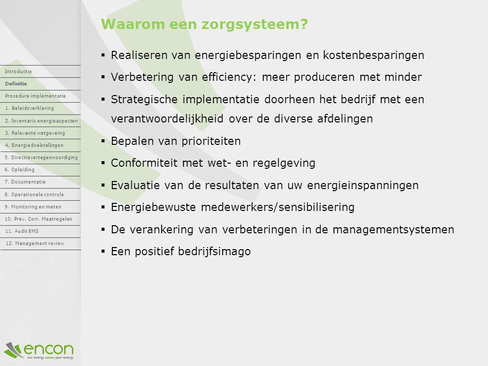 Waarom een zorgsysteem?  Realiseren van energiebesparingen en kostenbesparingen  Verbetering van efficiency: meer produceren met minder  Strategisc