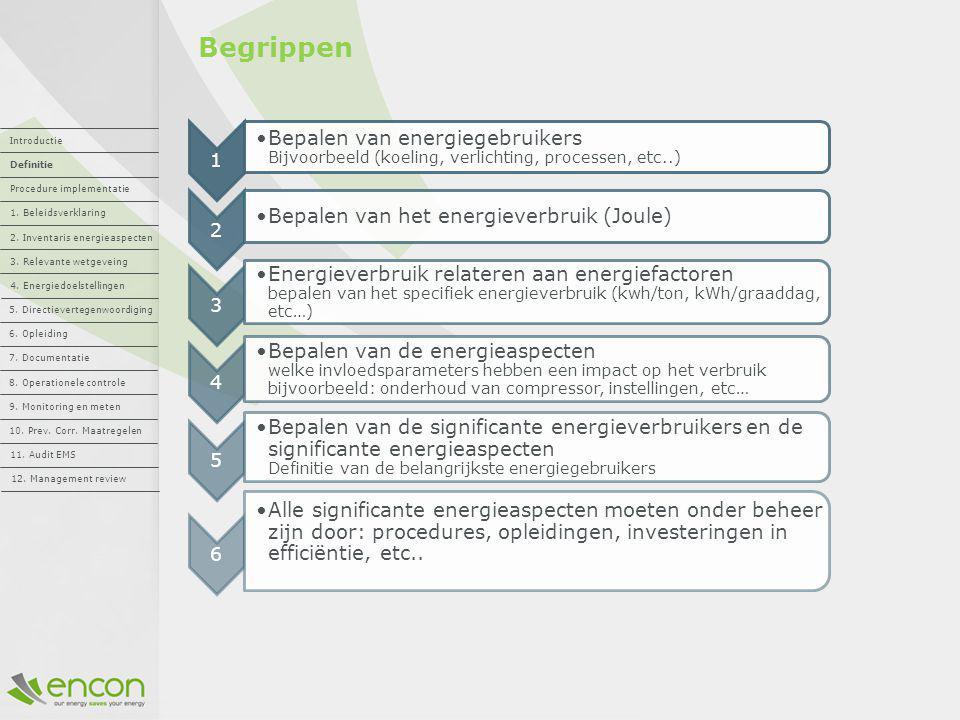 Begrippen 1 Bepalen van energiegebruikers Bijvoorbeeld (koeling, verlichting, processen, etc..) 2 Bepalen van het energieverbruik (Joule) 3 Energiever