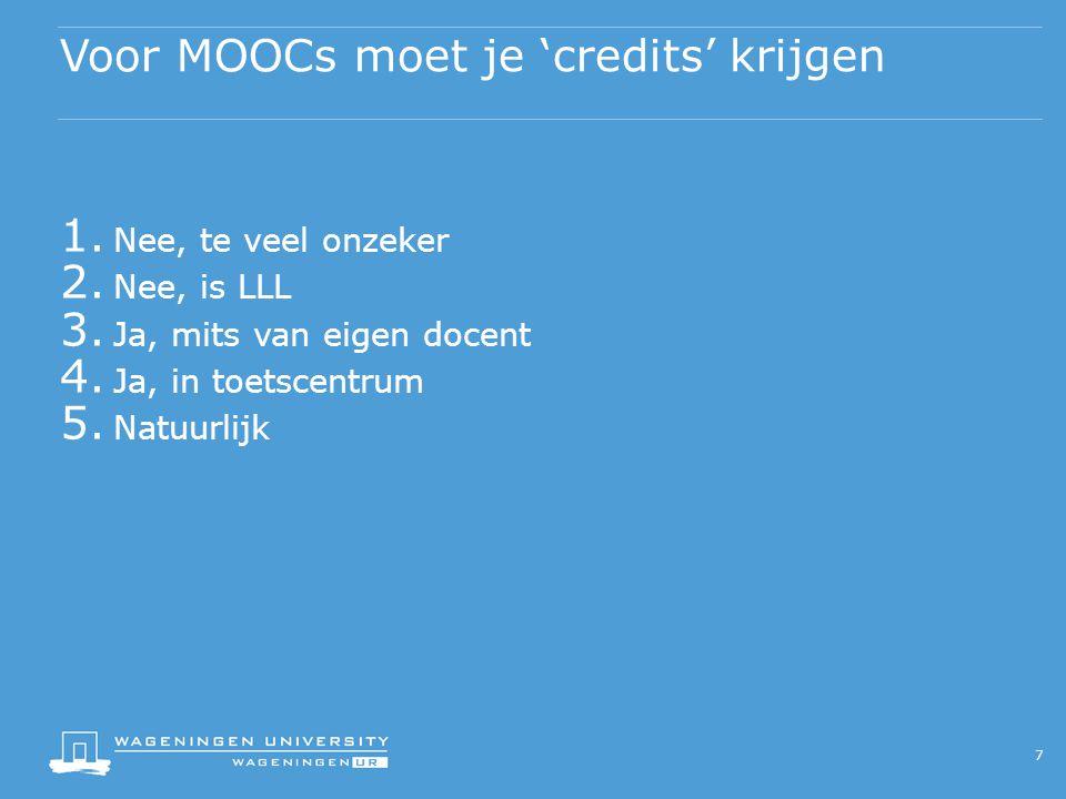 Voor MOOCs moet je 'credits' krijgen 7 1. Nee, te veel onzeker 2.