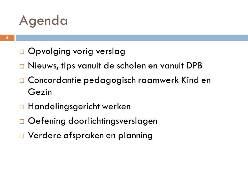 Agenda 4  Opvolging vorig verslag  Nieuws, tips vanuit de scholen en vanuit DPB  Concordantie pedagogisch raamwerk Kind en Gezin  Handelingsgerich