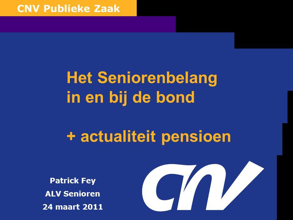 0 CNV Publieke Zaak Patrick Fey ALV Senioren 24 maart 2011 Het Seniorenbelang in en bij de bond + actualiteit pensioen
