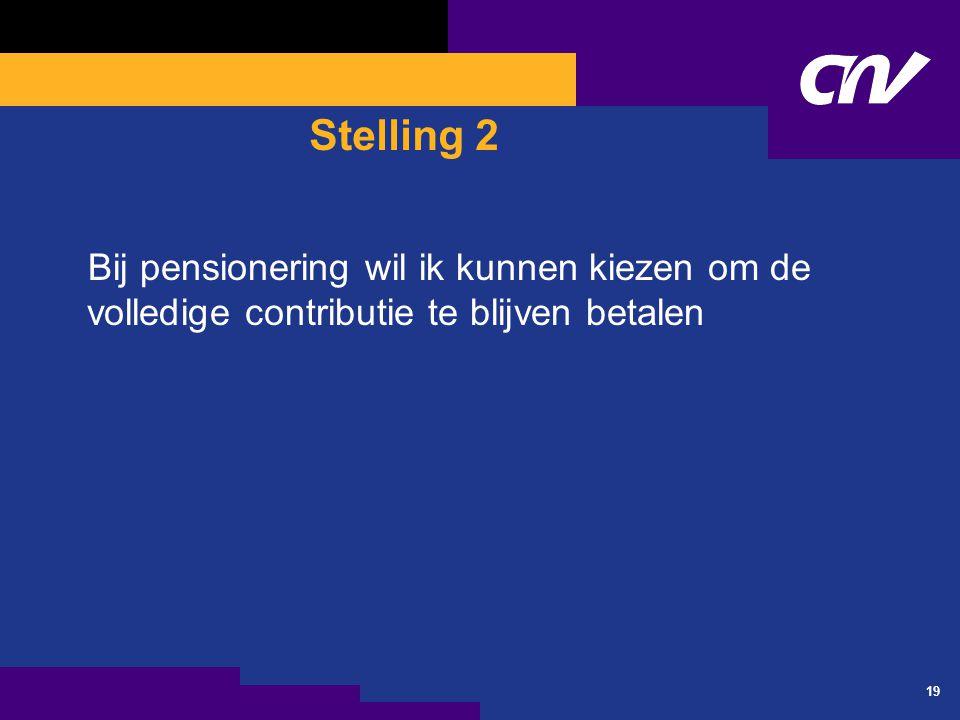 19 Stelling 2 Bij pensionering wil ik kunnen kiezen om de volledige contributie te blijven betalen