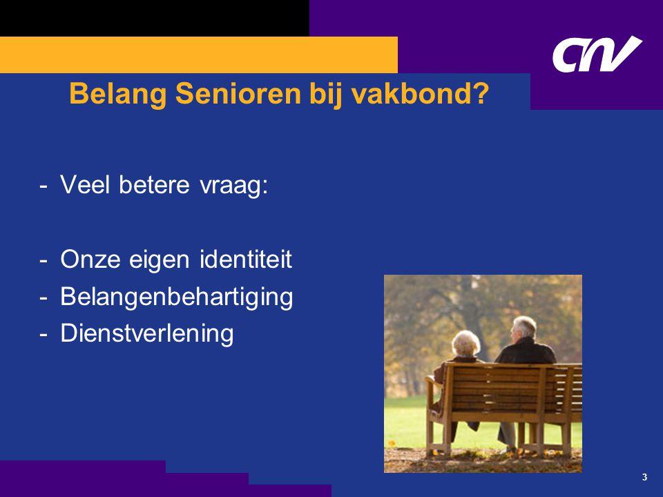 3 Belang Senioren bij vakbond? -Veel betere vraag: -Onze eigen identiteit -Belangenbehartiging -Dienstverlening