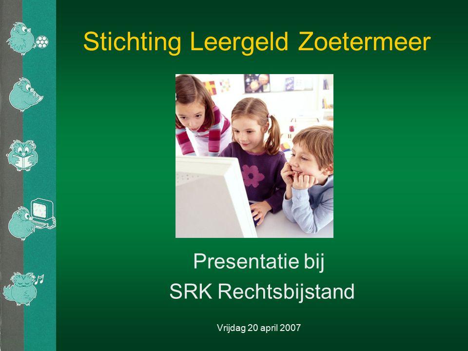 Stichting Leergeld Zoetermeer Presentatie bij SRK Rechtsbijstand Vrijdag 20 april 2007