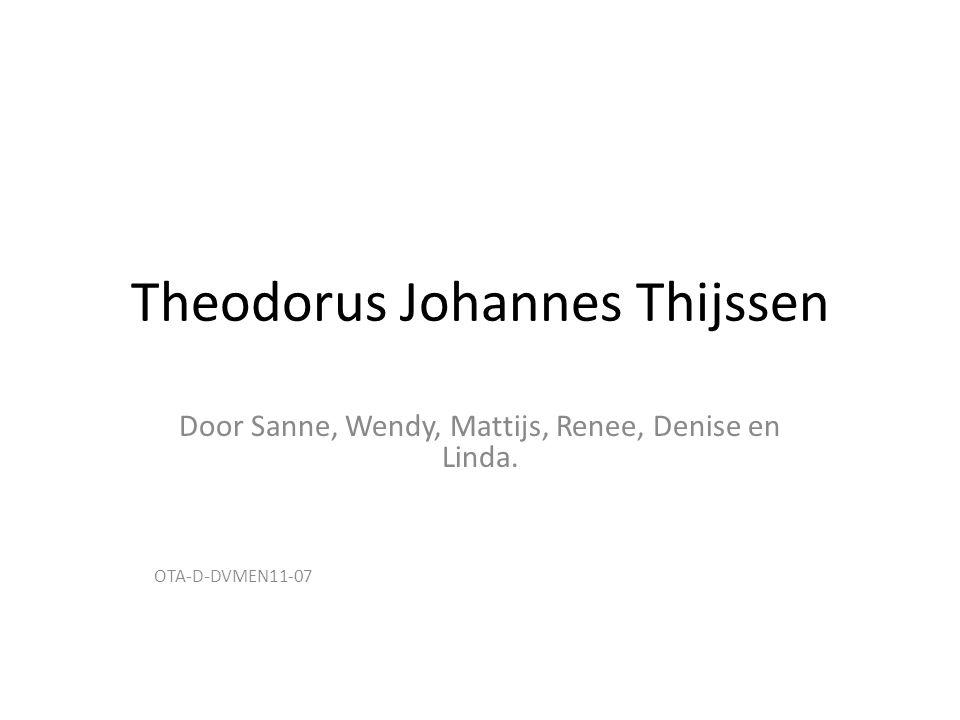 Theodorus Johannes Thijssen Door Sanne, Wendy, Mattijs, Renee, Denise en Linda. OTA-D-DVMEN11-07