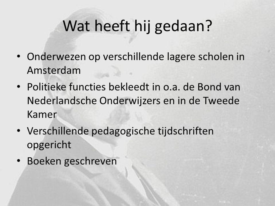 Wat heeft hij gedaan? Onderwezen op verschillende lagere scholen in Amsterdam Politieke functies bekleedt in o.a. de Bond van Nederlandsche Onderwijze