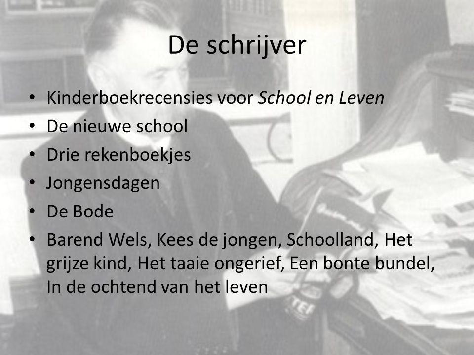 De schrijver Kinderboekrecensies voor School en Leven De nieuwe school Drie rekenboekjes Jongensdagen De Bode Barend Wels, Kees de jongen, Schoolland,