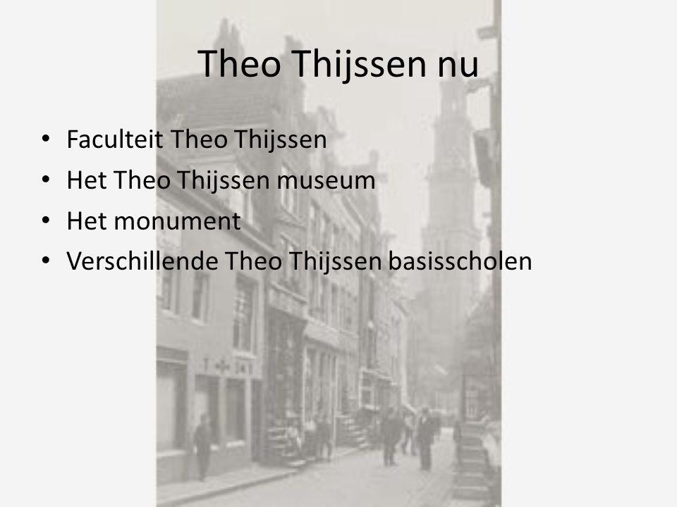 Theo Thijssen nu Faculteit Theo Thijssen Het Theo Thijssen museum Het monument Verschillende Theo Thijssen basisscholen