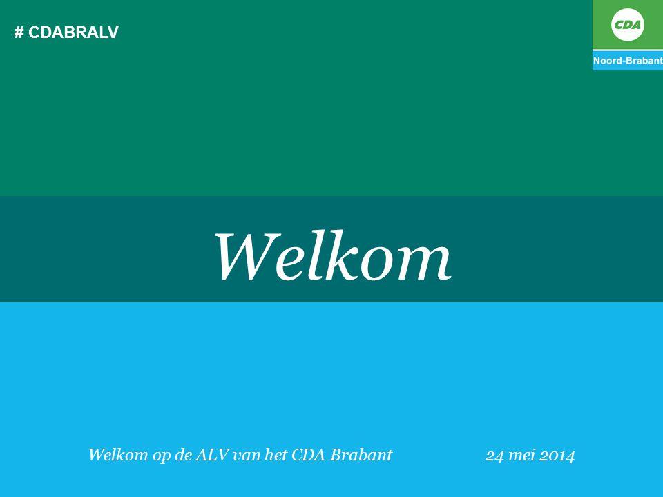 # CDABRALV Welkom op de ALV van het CDA Brabant24 mei 2014 Welkom