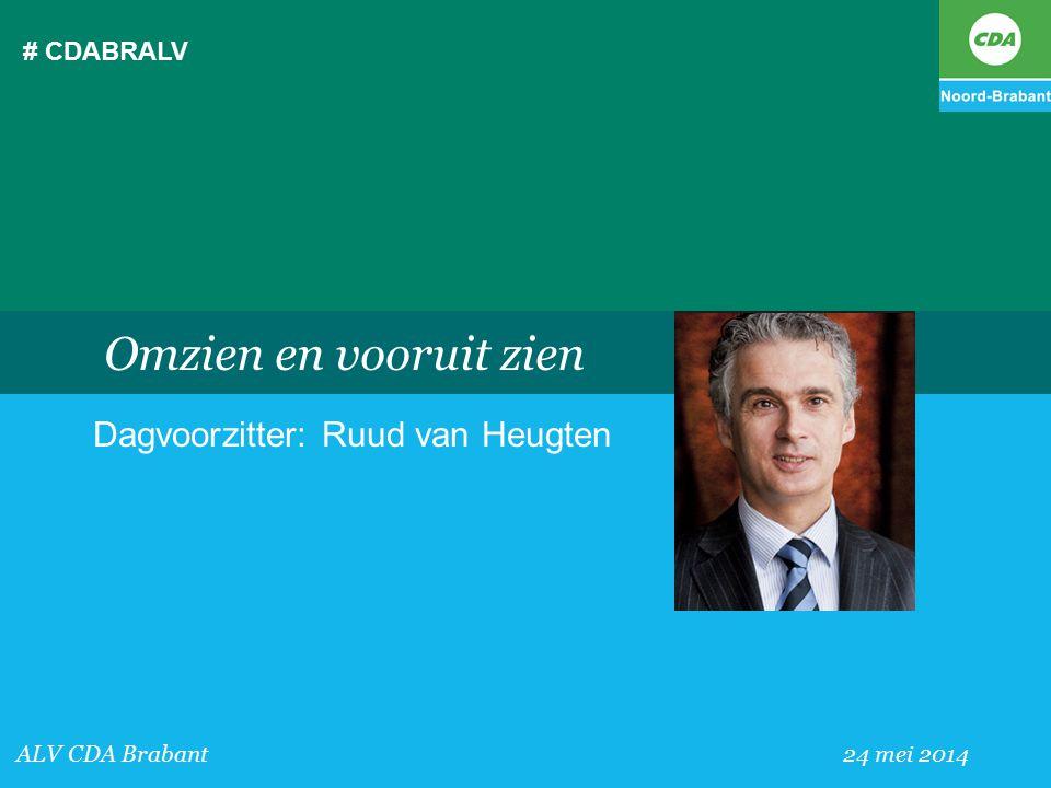 # CDABRALV ALV CDA Brabant 24 mei 2014 Omzien en vooruit zien Dagvoorzitter: Ruud van Heugten