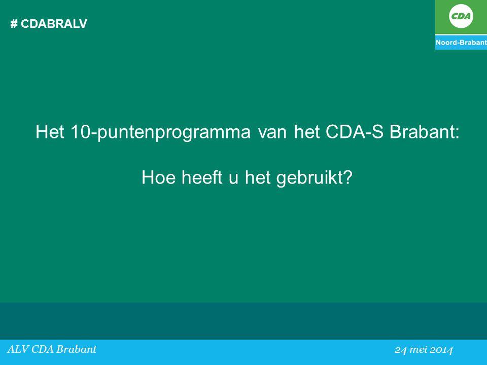 # CDABRALV ALV CDA Brabant24 mei 2014 Het 10-puntenprogramma van het CDA-S Brabant: Hoe heeft u het gebruikt?