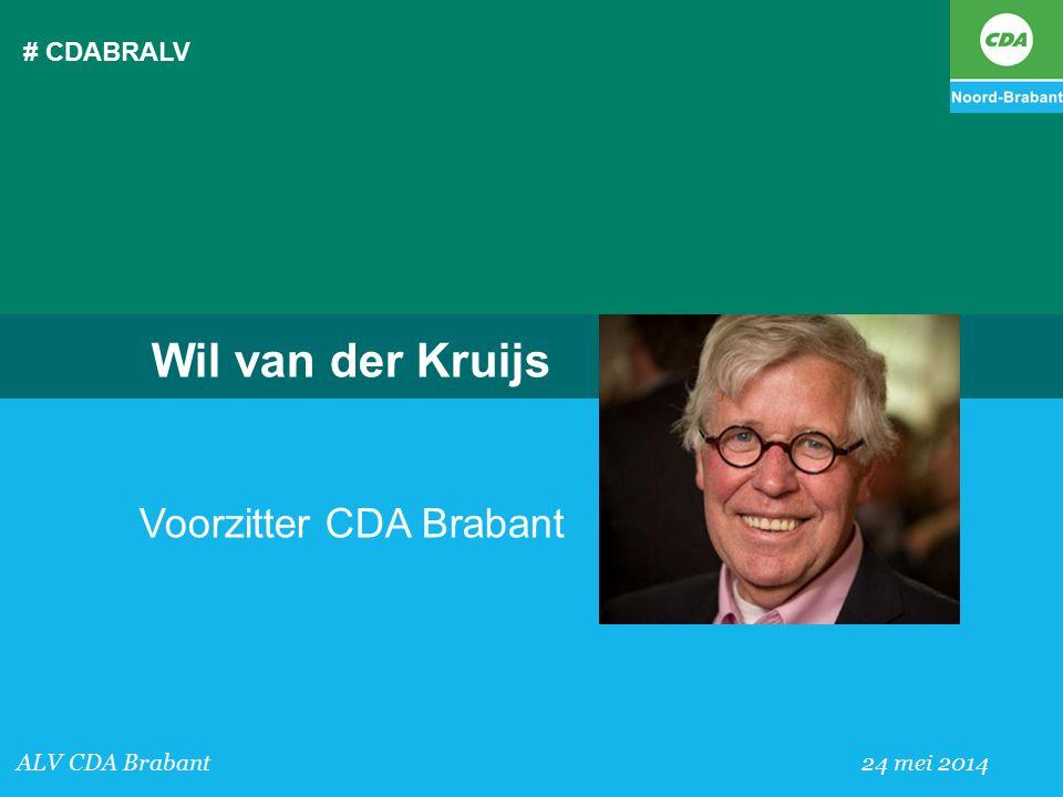 # CDABRALV ALV CDA Brabant 24 mei 2014 Wil van der Kruijs Voorzitter CDA Brabant