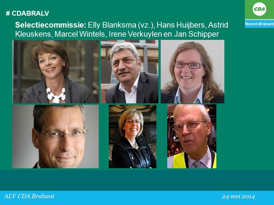 # CDABRALV ALV CDA Brabant24 mei 2014 Selectiecommissie: Elly Blanksma (vz.), Hans Huijbers, Astrid Kleuskens, Marcel Wintels, Irene Verkuylen en Jan Schipper