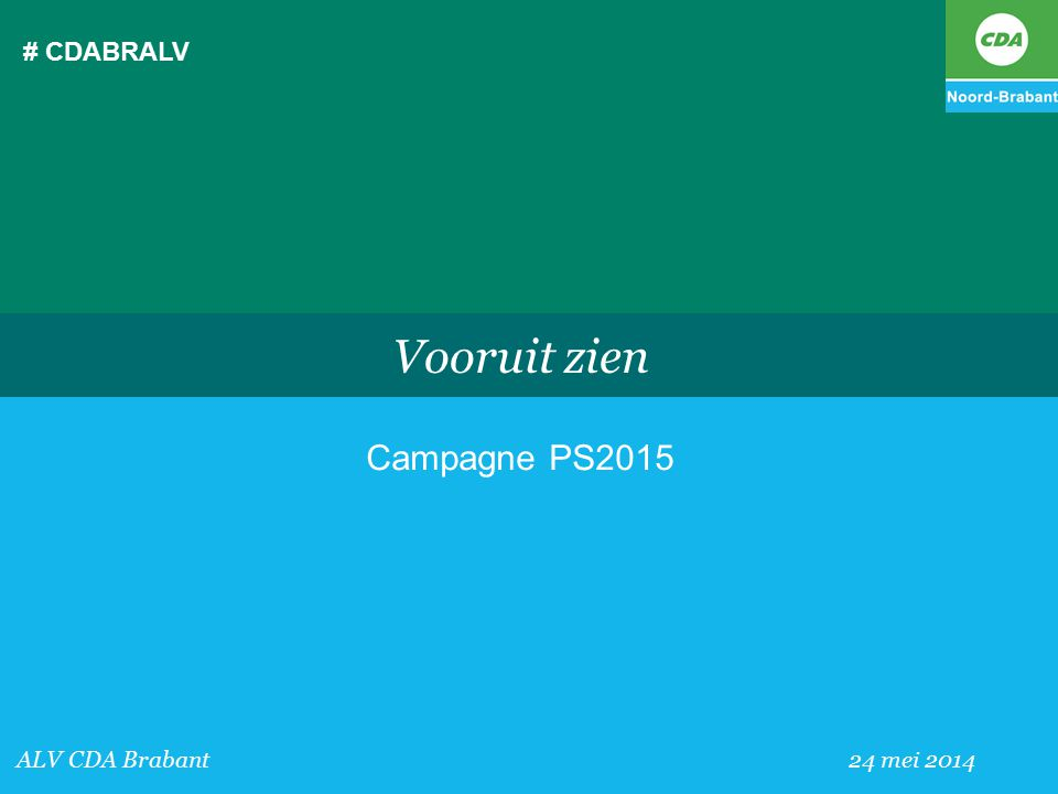 # CDABRALV ALV CDA Brabant 24 mei 2014 Vooruit zien Campagne PS2015