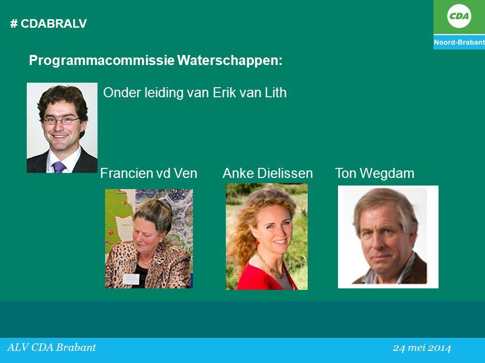 # CDABRALV ALV CDA Brabant24 mei 2014 Programmacommissie Waterschappen: Onder leiding van Erik van Lith Francien vd VenAnke Dielissen Ton Wegdam