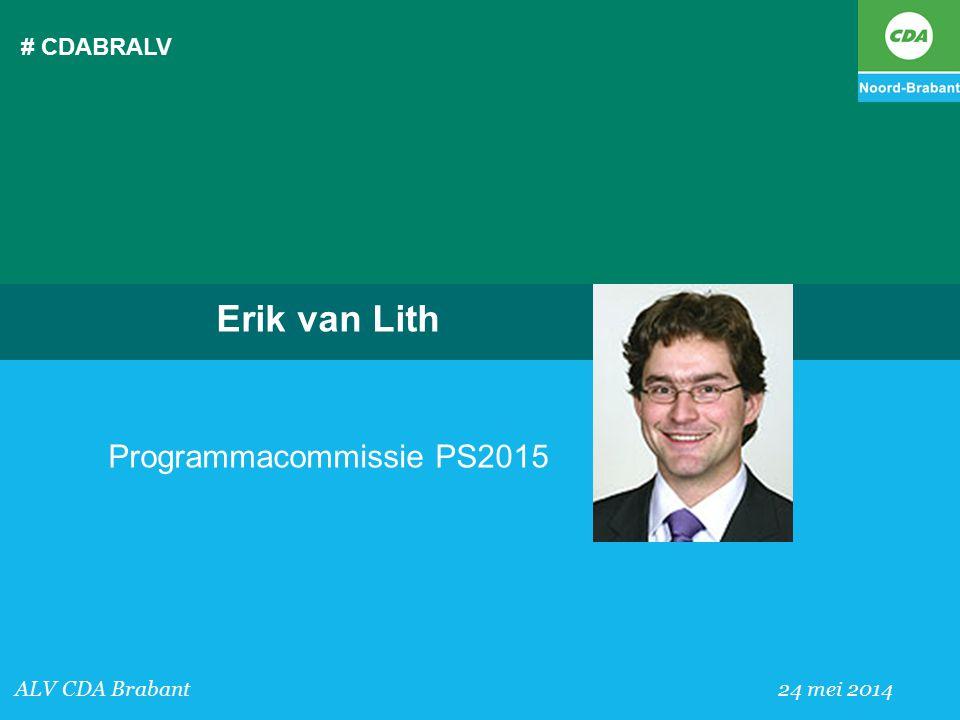 # CDABRALV ALV CDA Brabant 24 mei 2014 Erik van Lith Programmacommissie PS2015