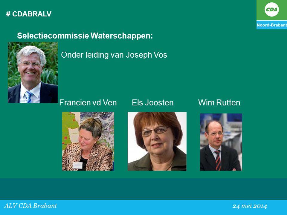 # CDABRALV ALV CDA Brabant24 mei 2014 Selectiecommissie Waterschappen: Onder leiding van Joseph Vos Francien vd VenEls Joosten Wim Rutten
