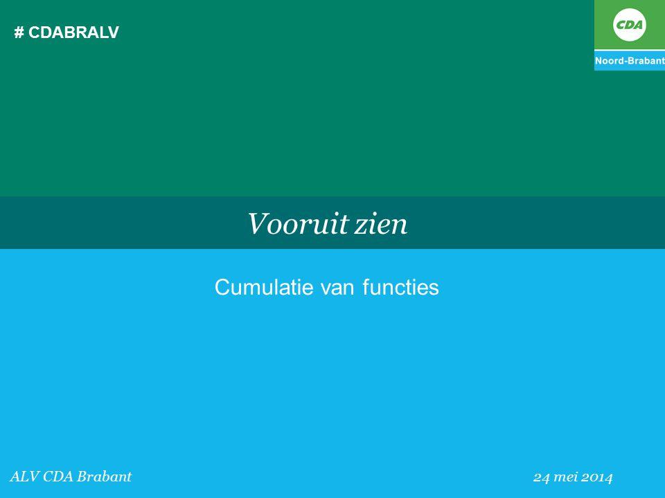 # CDABRALV ALV CDA Brabant 24 mei 2014 Vooruit zien Cumulatie van functies