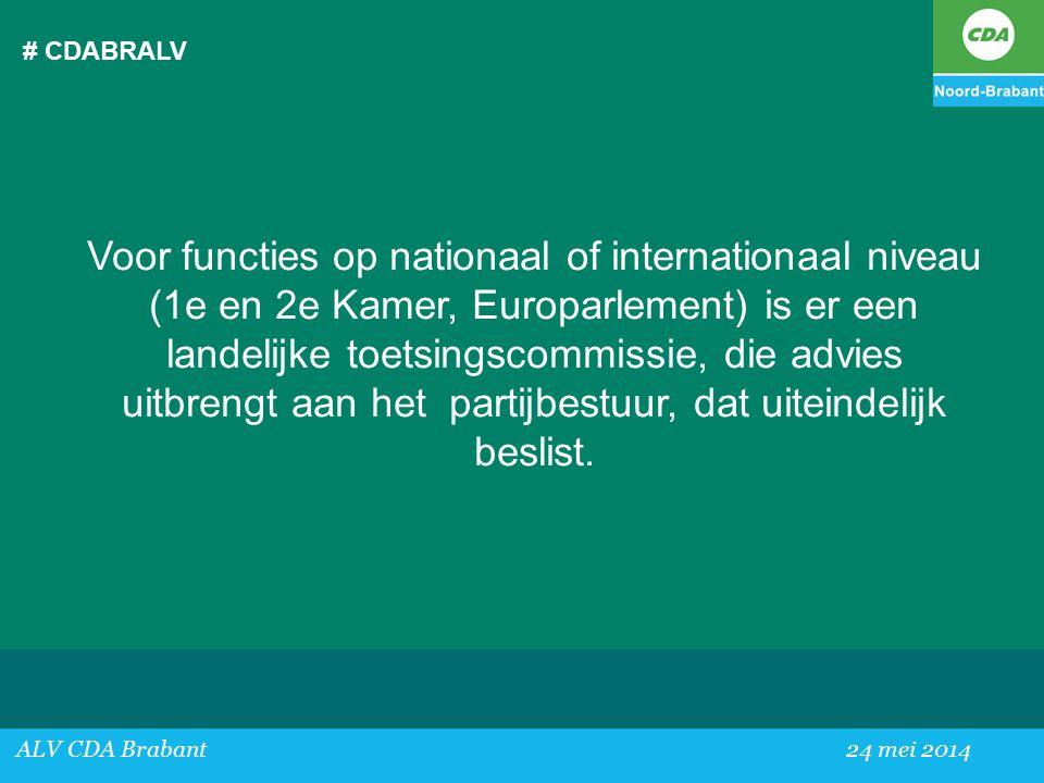 # CDABRALV ALV CDA Brabant24 mei 2014 Voor functies op nationaal of internationaal niveau (1e en 2e Kamer, Europarlement) is er een landelijke toetsingscommissie, die advies uitbrengt aan het partijbestuur, dat uiteindelijk beslist.