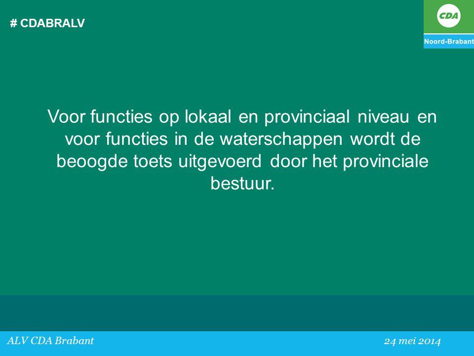 # CDABRALV ALV CDA Brabant24 mei 2014 Voor functies op lokaal en provinciaal niveau en voor functies in de waterschappen wordt de beoogde toets uitgevoerd door het provinciale bestuur.