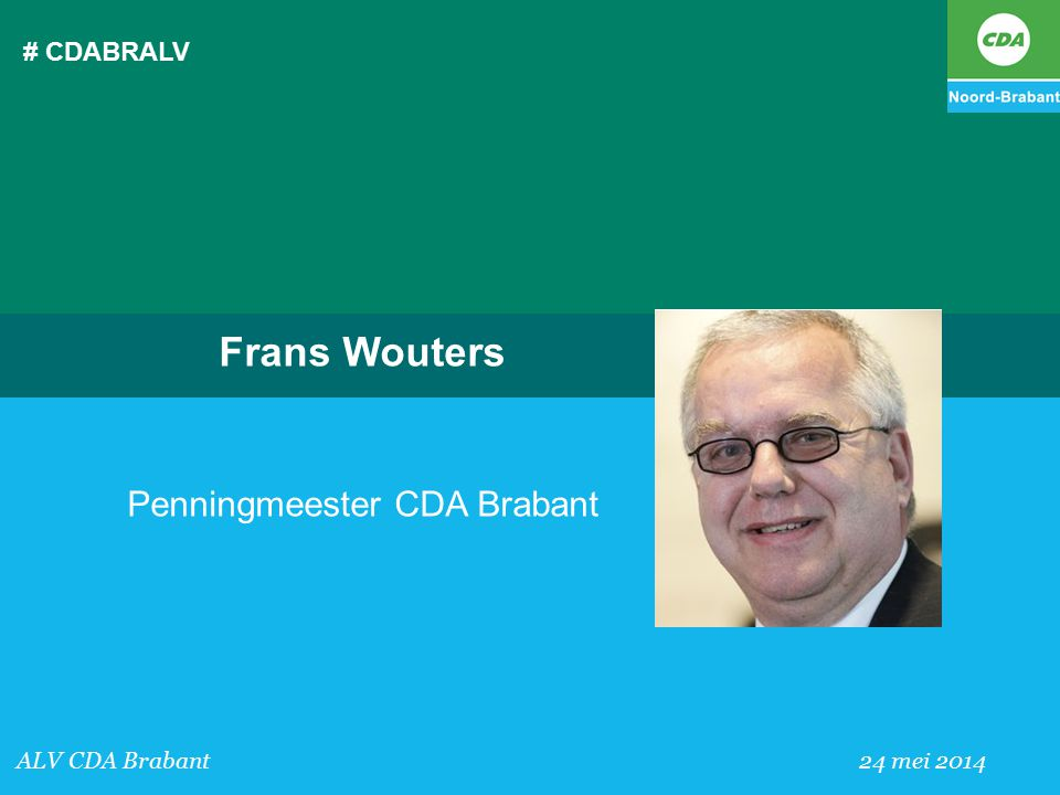 # CDABRALV ALV CDA Brabant 24 mei 2014 Frans Wouters Penningmeester CDA Brabant