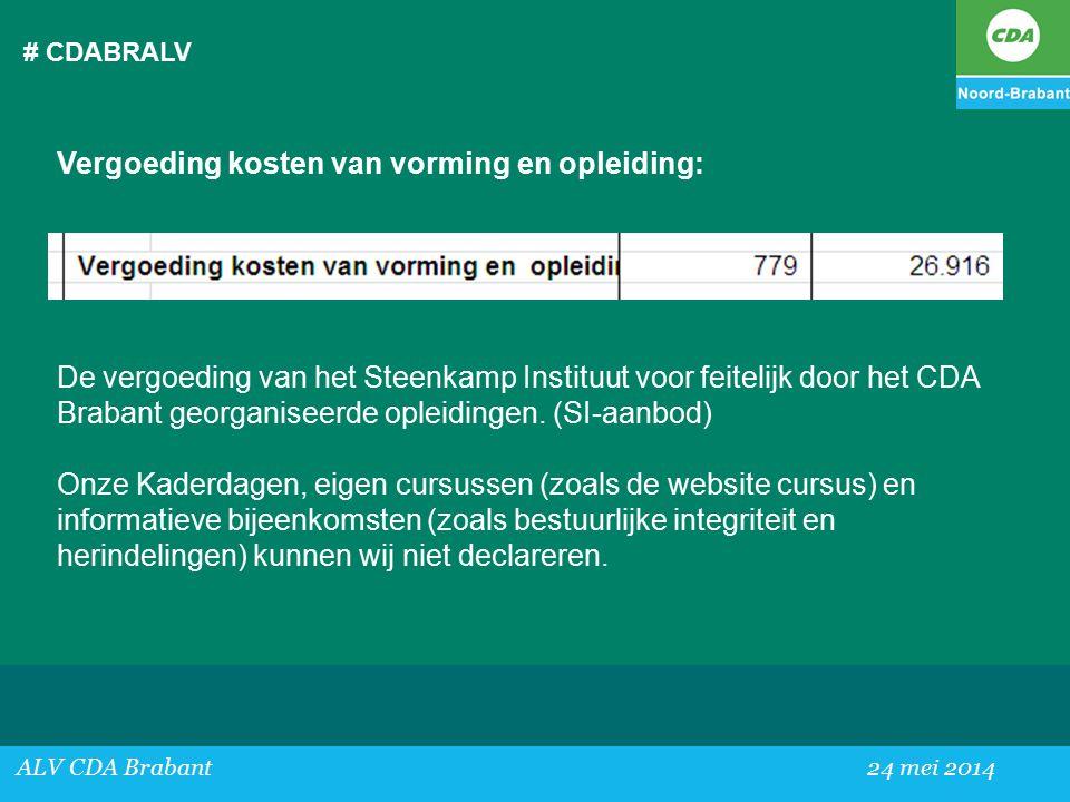 # CDABRALV ALV CDA Brabant24 mei 2014 Vergoeding kosten van vorming en opleiding: De vergoeding van het Steenkamp Instituut voor feitelijk door het CDA Brabant georganiseerde opleidingen.