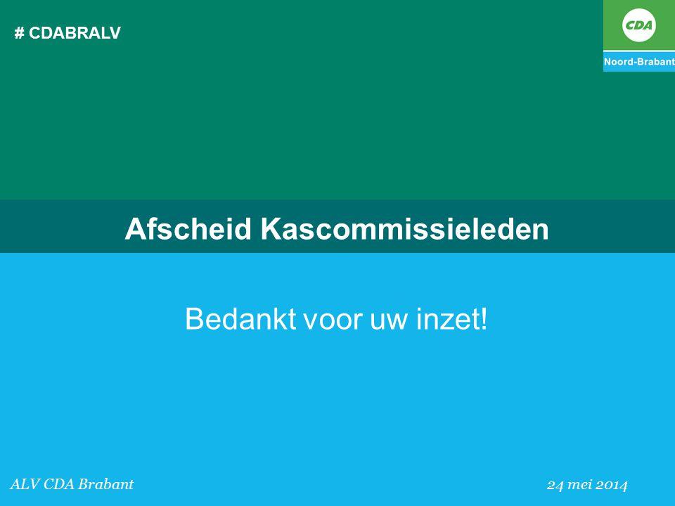 # CDABRALV ALV CDA Brabant 24 mei 2014 Afscheid Kascommissieleden Bedankt voor uw inzet!