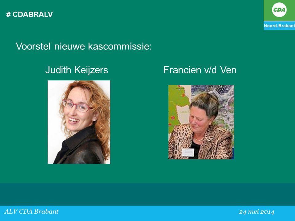 # CDABRALV ALV CDA Brabant24 mei 2014 Voorstel nieuwe kascommissie: Judith KeijzersFrancien v/d Ven
