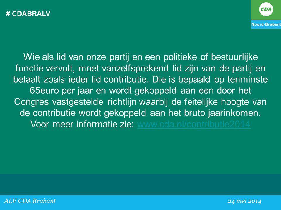 # CDABRALV ALV CDA Brabant24 mei 2014 Wie als lid van onze partij en een politieke of bestuurlijke functie vervult, moet vanzelfsprekend lid zijn van de partij en betaalt zoals ieder lid contributie.