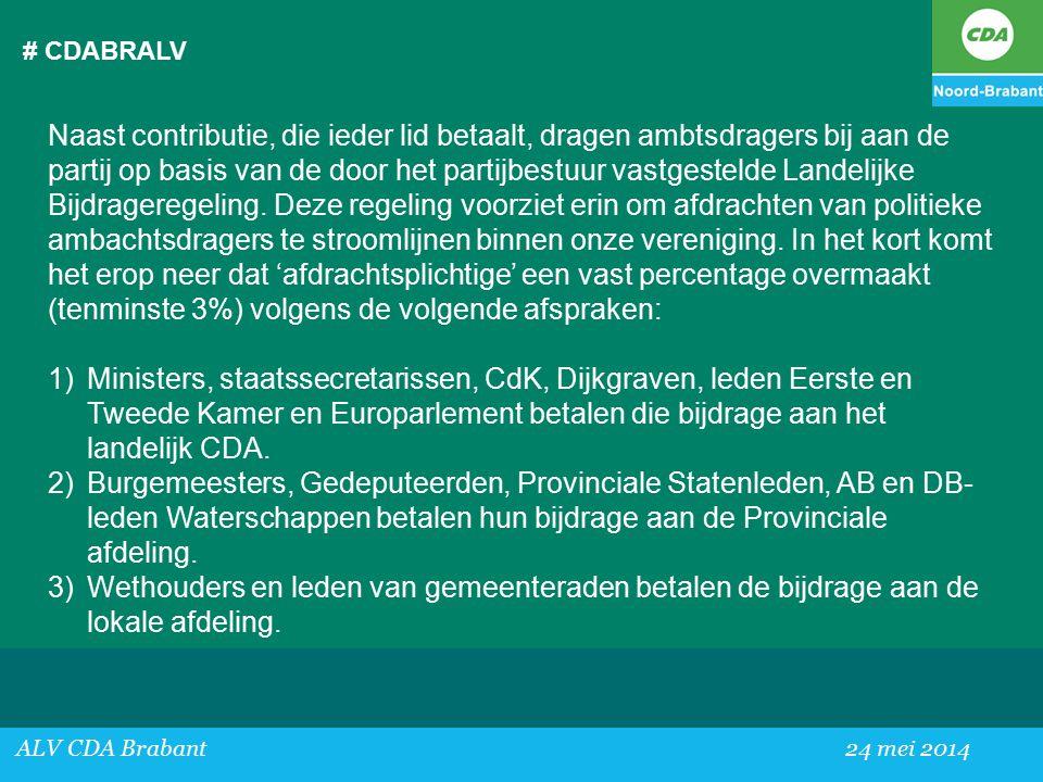 # CDABRALV ALV CDA Brabant24 mei 2014 Naast contributie, die ieder lid betaalt, dragen ambtsdragers bij aan de partij op basis van de door het partijbestuur vastgestelde Landelijke Bijdrageregeling.