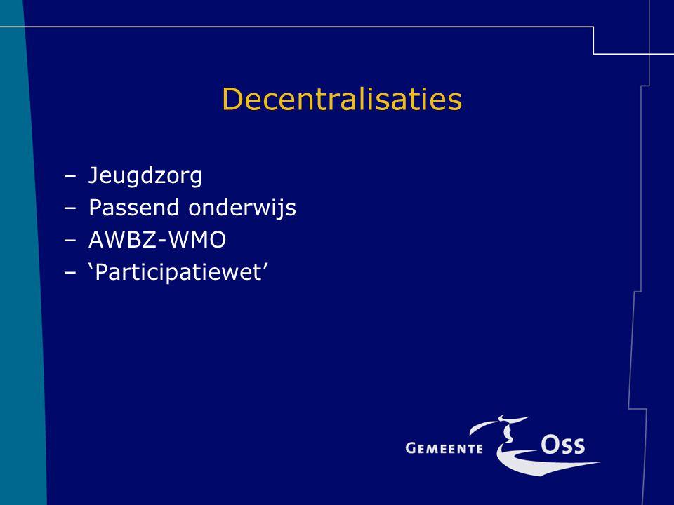 Decentralisaties –Jeugdzorg –Passend onderwijs –AWBZ-WMO –'Participatiewet'