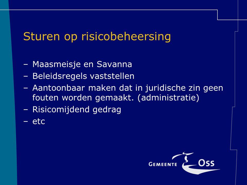 Sturen op risicobeheersing –Maasmeisje en Savanna –Beleidsregels vaststellen –Aantoonbaar maken dat in juridische zin geen fouten worden gemaakt.