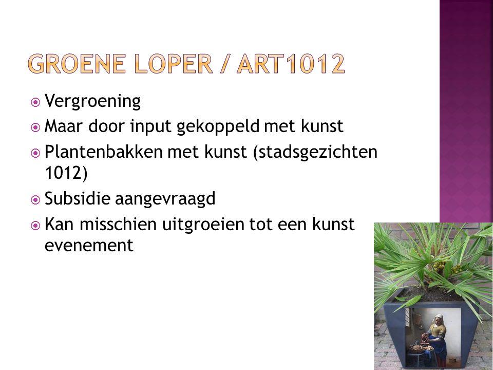  Vergroening  Maar door input gekoppeld met kunst  Plantenbakken met kunst (stadsgezichten 1012)  Subsidie aangevraagd  Kan misschien uitgroeien