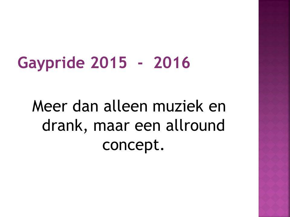 Gaypride 2015 - 2016 Meer dan alleen muziek en drank, maar een allround concept.