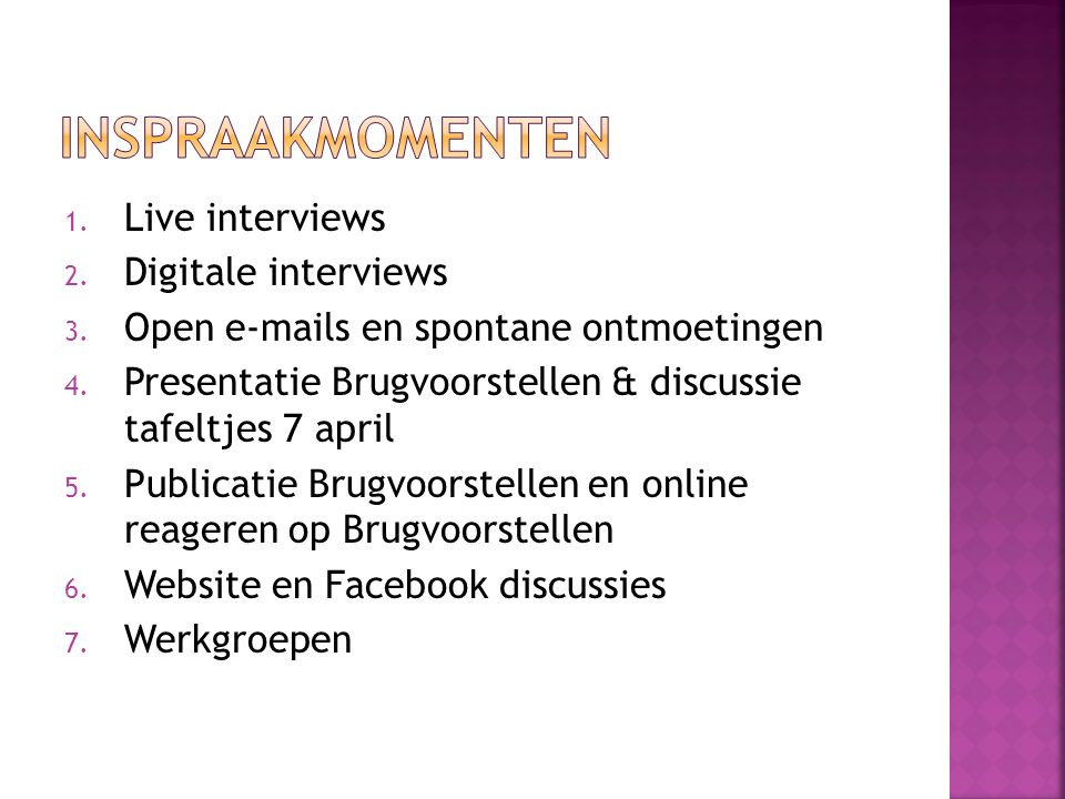 1. Live interviews 2. Digitale interviews 3. Open e-mails en spontane ontmoetingen 4. Presentatie Brugvoorstellen & discussie tafeltjes 7 april 5. Pub