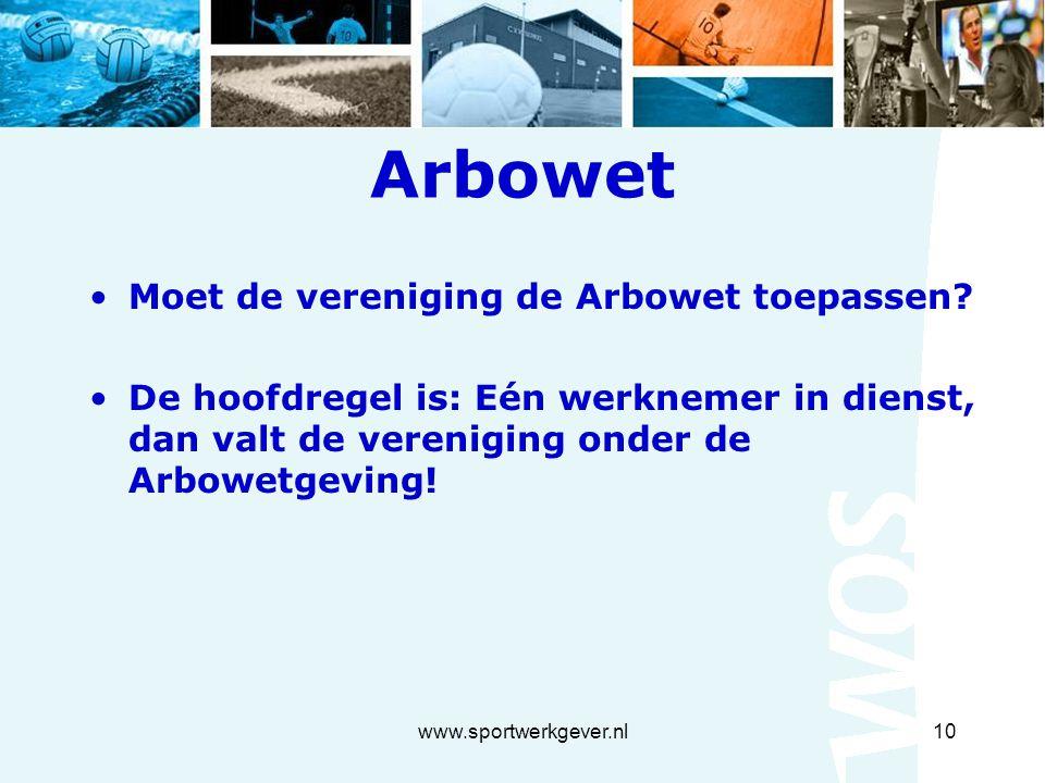 www.sportwerkgever.nl10 Arbowet Moet de vereniging de Arbowet toepassen.
