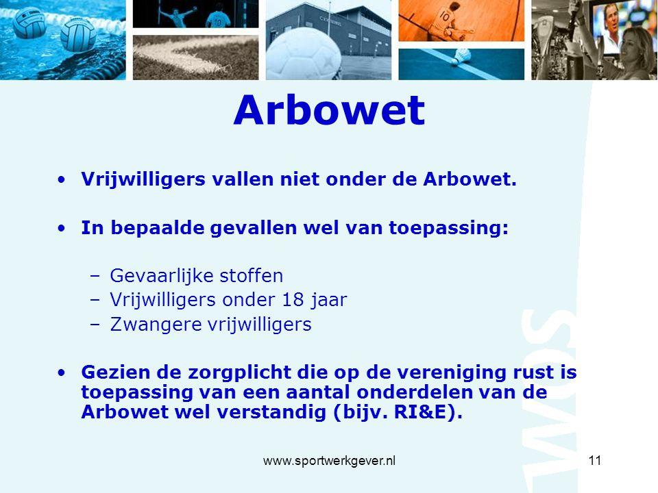 www.sportwerkgever.nl11 Arbowet Vrijwilligers vallen niet onder de Arbowet.